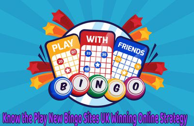 Know the Play New Bingo Sites UK Winning Online Strategy