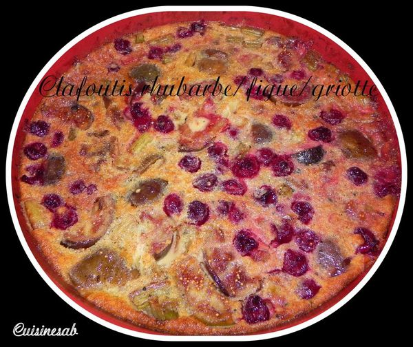 Clafoutis rhubarbe/figue/griotte