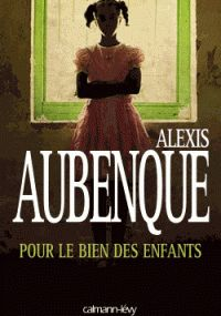 POUR LE BIEN DES ENFANTS d'Alexis Aubenque