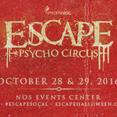 Escape: Psycho Circus 2 Day GA @ NOS Events Center - Oct 28