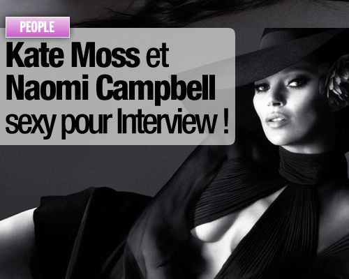 Kate Moss et Naomi Campbell sexy pour Interview !