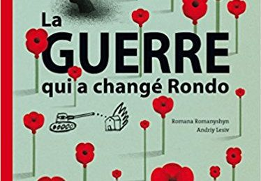 La GUERRE qui a changé Rondo. Romana ROMANYSHYN et Andriy LESIV – 2015 (Dès 6 ans)