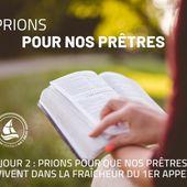 Jour 3 : Prions pour que nos prêtres vivent dans la fraîcheur du 1er appel