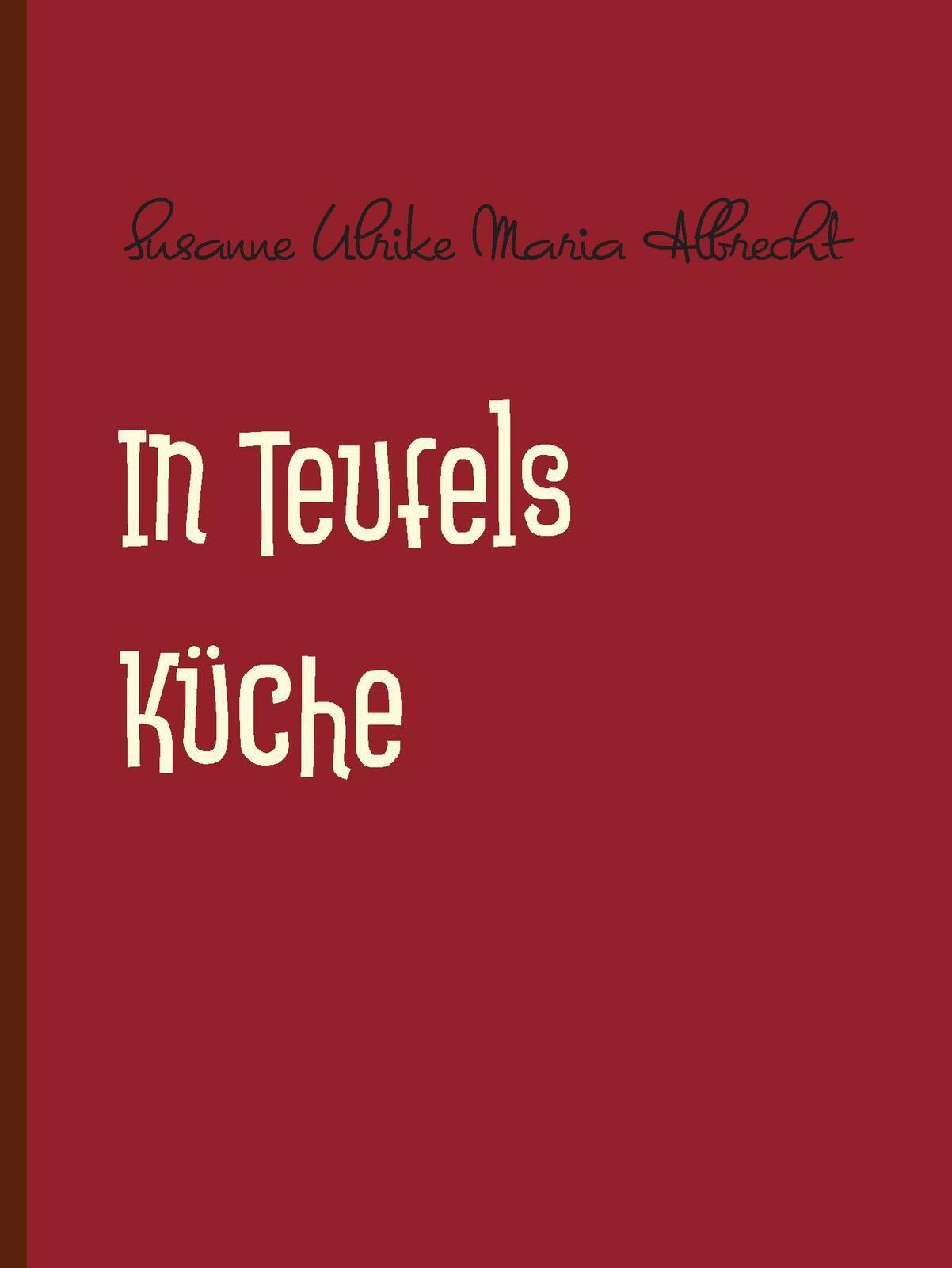 """16. März 2018   Susanne Ulrike Maria Albrecht   """"In Teufels Küche"""""""