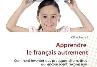 Apprendre le français autrement: Comment inventer des pratiques alternatives qui encouragent l'expression et la compréhension de la langue