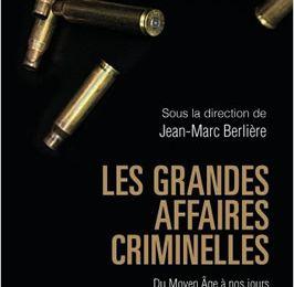 Les grandes affaires criminelles - Du Moyen Âge à nos jours