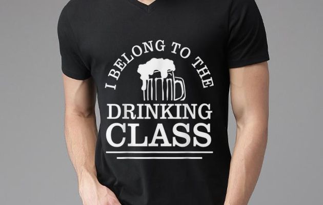 ot I Belong To The Drinking Class Beer shirt