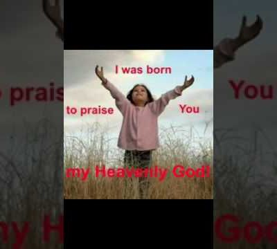 I Was Born To Praise God So Are You?