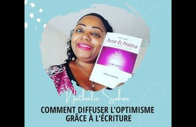 Comment diffuser l'Optimisme grâce à l'écriture (Interview de Nathy)