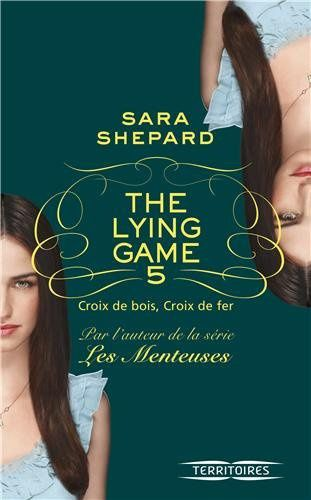 The Lying Game - Tome 5 - Croix de bois, croix de fer de Sara Shepard ♪  Lying Is The Most Fun A Girl Can Have Without Taking Her Clothes Off ♪