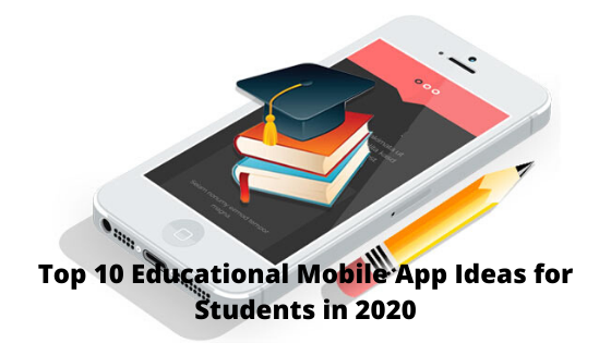 Top 10 Educational Mobile App Ideas for Students in 2020