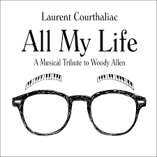 LAURENT COURTHALIAC + 7 : «  All my life, a tribute to Woody Allen »
