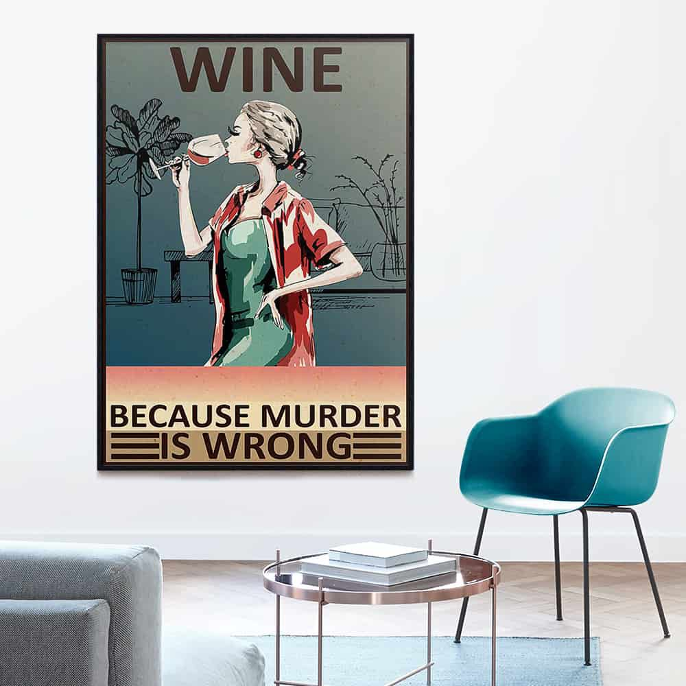 Girl Wine Because Murder Is Wrong poster, canvas