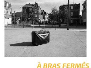 A bras ouverts A bras fermés - Vendredi 23 novembre 19h Festival des Solidarités Lille Bois Blancs