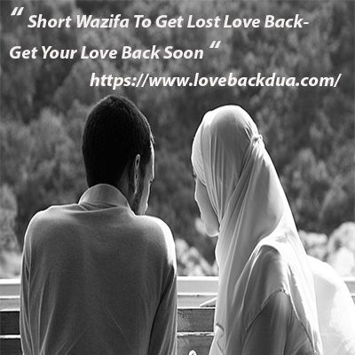 Short Wazifa to Get Lost Love Back- Get Your Love Back Soon