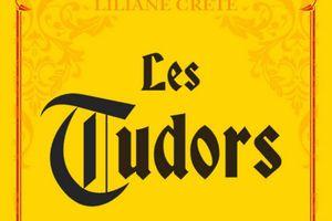 LES TUDORS, de Liliane Crété