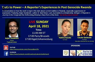 Truth to Power - A Reporter's Experiences In Post Genocide Rwanda