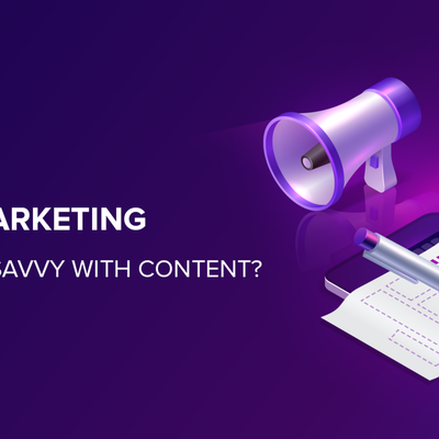 Why Digital Marketing Needs To Be Savvy With Content?