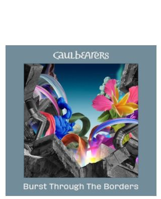 💿 Caulbearers • Burst Through The Borders