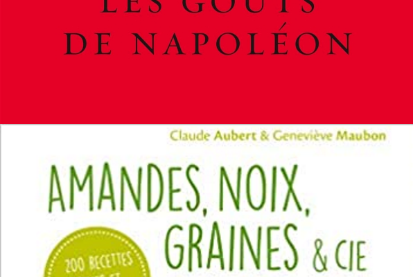 Les goûts de Napoléon de Philippe Costamagna / Amandes, noix, graines & Ciede Claude Aubert & Geneviève Maubon