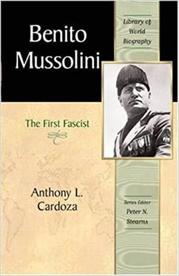 Benito Mussolini: The First Fascist by Peter Stearns and Anthony L. Cardoza