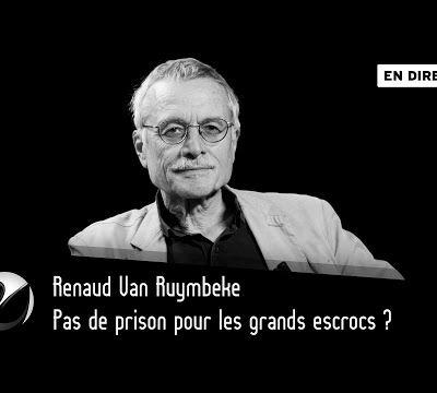 Pas de prison pour les grands escrocs ? avec Renaud Van Ruymbeke (Thinkerview – YouTube)