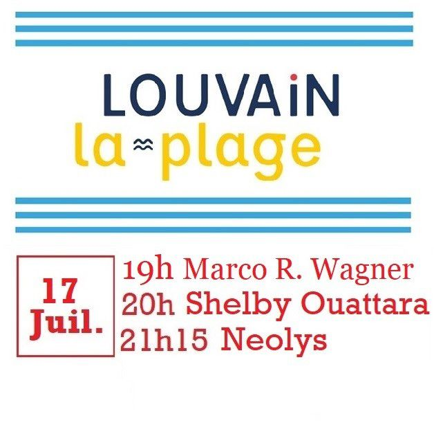 🎵 Neolys + Shelby Ouattara + Marco R. Wagner @ Louvain-la-plage - 17/07/2021 - 19h00