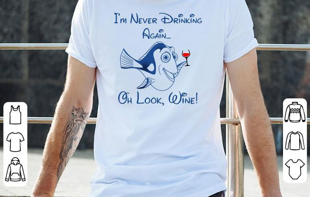 Official Dory I'm never drinking again oh look Wine shirt