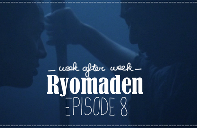[WaW] Ryomaden - Ryoma the Dreamer *MAJ épisode 8*