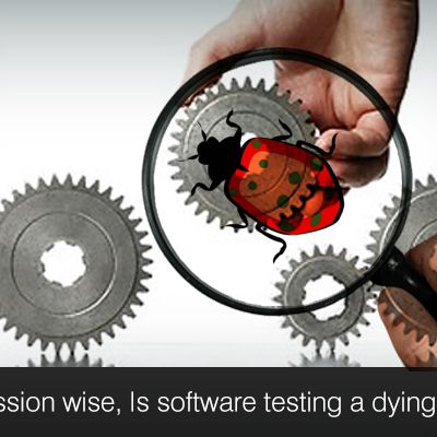 Profession Wise, Is Software Testing a Dying One?
