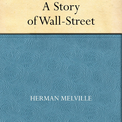 Bartleby, The Scrivener: A Story of Wall Street (Herman Melville)