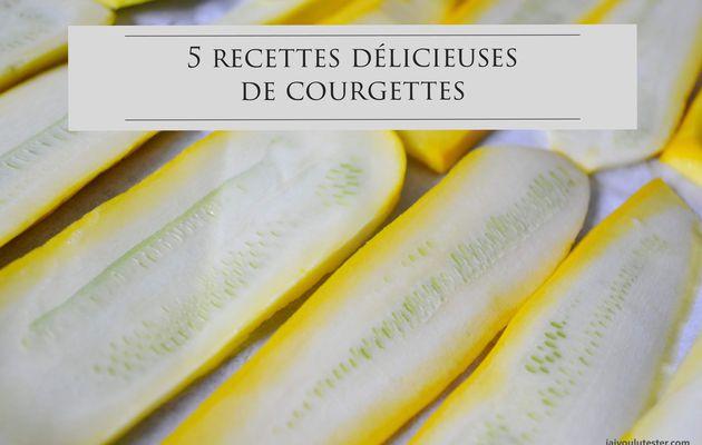 ... 5 recettes délicieuses de courgettes, c'est la saison!
