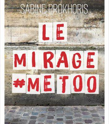 Le Mirage #MeToo (Sabine Prokhoris 2021)