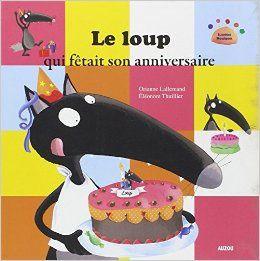 Le loup qui fêtait son anniversaire. Orianne LALLEMAND et Eléonore THUILLER (Dès 3 ans)