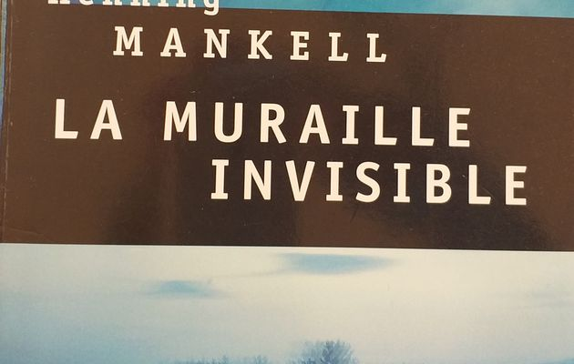 LA MURAILLE INVISIBLE    Henning Mankell