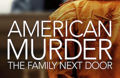 AMERICAN MURDER : THE FAMILY NEXT DOOR