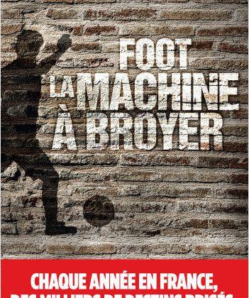 Foot, la machine à broyer : enquête sans concession au coeur du football français.