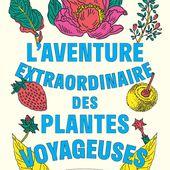Nouveau livre: L'aventure extraordinaire des plantes voyageuses - Jard'infos