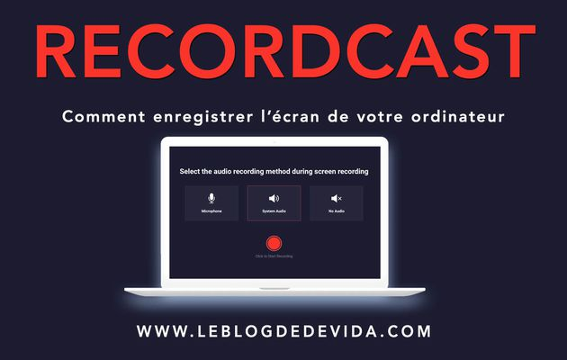 RecordCast : Comment enregistrer l'écran de son ordinateur ?
