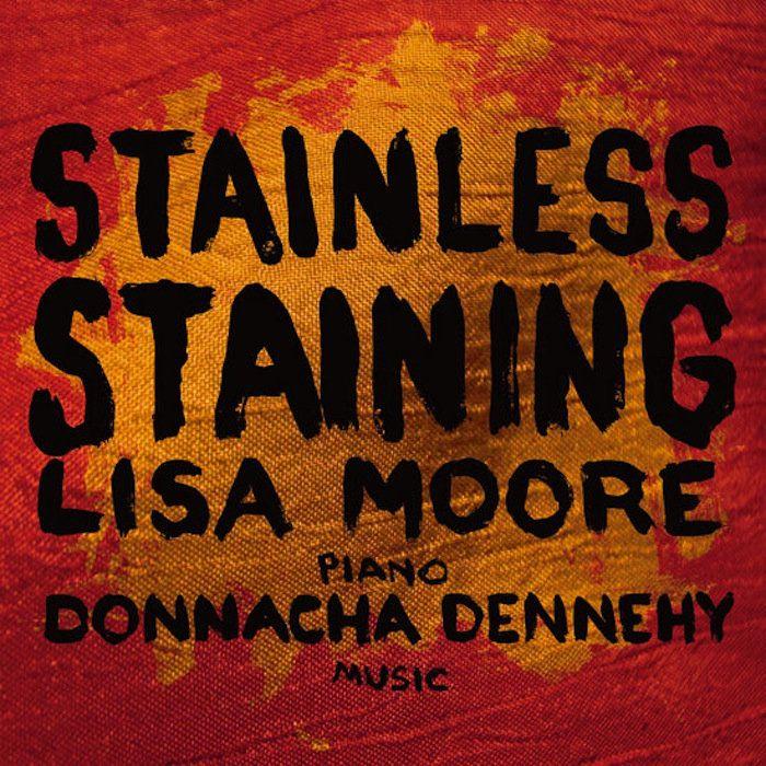 Donnacha Dennehy / Lisa Moore - Stainless Staining