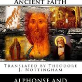 Wisdom and Practices of the Ancient Faith: Alphonse and Rachel Goettmann, Theodore J. Nottingham: 9780985907433: Amazon.com: Books