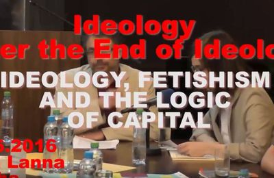 Ideology, after the End of Ideology. « Contemporary Ideology between Commodity Fetishim and Narcissism : the Dark Reverse of Capital Logic », by Anselm Jappe (Praha, 2016)