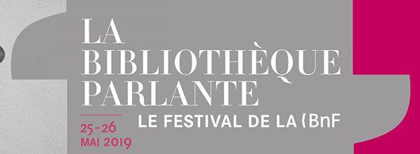 La Bibliothèque parlante, le festival de la BnF, 24, 25 et 26 mai 2019