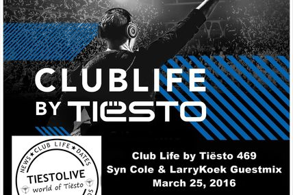 Club Life by Tiësto 469 - Syn Cole & LarryKoek Guestmix - March 25, 2016