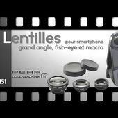 OBJECTIFS pour SMARTPHONE - MACRO, GRAND ANGLE & FISHEYES - [PEARLTV.FR]
