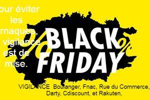 Le Black Friday, est une opération commerciale venue des Etats Unis qui se tient traditionnellement le 4ème vendredi du mois de novembre. Elle vise à proposer aux consommateurs des offres promotionnelles pour leurs achats en vue des fêtes de fin d'année. Toutefois pour éviter les arnaques, la vigilance est de mise.