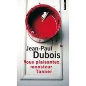 Vous plaisantez, Monsieur Tanner. Jean-Paul DUBOIS