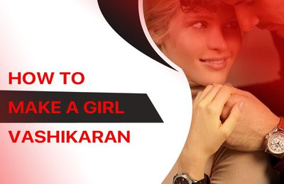 Get Upayas From Vashikaran Experts To Make Your Love Relation Blossom