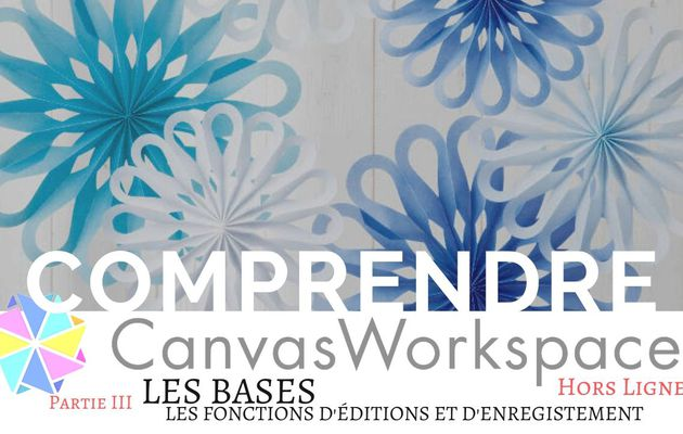 Canvas Workspace, Les bases...[Partie 3]