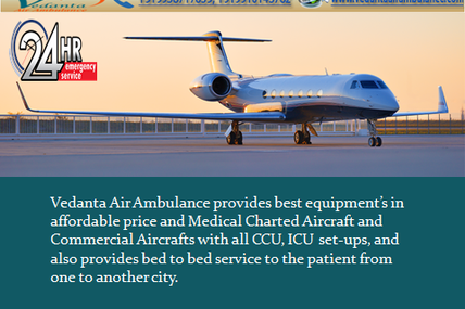 Get Benefit of an Affordable Service-Vedanta Air Ambulance in Ranchi with World-Class Transfer Facility